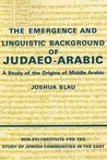 The Emergence And Linguistic Background Of Judaeo Arabic: A Study Of The Origins Of Middle Arabic