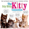 The Itty Bitty Kitty Committee: The Ultimate Guide to All Things Kitten