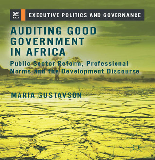 Auditing Good Government in Africa: Public Sector Reform, Professional Norms and the Development Discourse