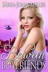 Between Boyfriends by Sarka-Jonae Miller