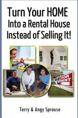 Turn Your Home Into a Rental House Instead of Selling It!