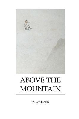 Above the Mountain: Poems by W. David Smith