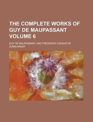 The Complete Works of Guy de Maupassant Volume 6