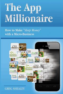 The App Millionaire: How to Make Sleep Money with a Micro-Business