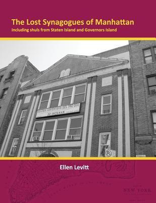 The Lost Synagogues of Manhattan: Including Shuls from Staten Island and Governors Island