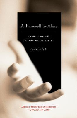 A Farewell to Alms: A Brief Economic History of the World: A Brief Economic History of the World