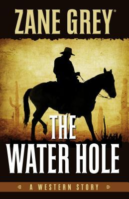 The Water Hole: A Western Story