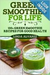 Green Smoothies For Life: 100+ Green Smoothies Recipes For Good Health
