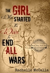 The Girl Who Started the War to End All Wars, Part 1 by Rachelle McCalla