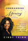 Commanding Your Morning Daily Devotional: Unleash God's Power in Your Life--Every Day of the Year