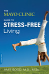 The Mayo Clinic Guide to Stress-Free Living by Amit Sood
