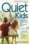 Quiet Kids: Help Your Introverted Child Succeed in an Extroverted World