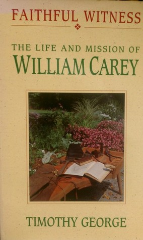 Faithful Witness: The Life and Mission of William Carey