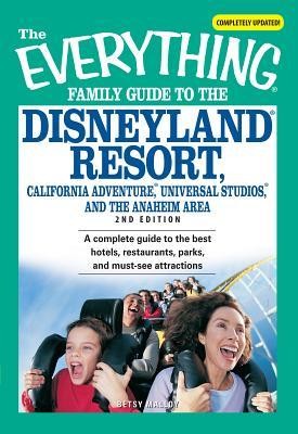 The Everything Family Guide to the Disneyland Resort, California Adventure, Universa: A complete guide to the best hotels, restaurants, parks, and must-see attractions