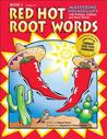 Red Hot Root Words, Book 1: Mastering Vocabulary with Prefixes, Suffexes and Root Words, Grades 3-5