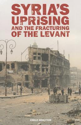 Syria's Uprising and the Fracturing of the Levant