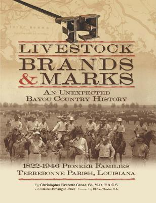 Livestock Brands and Marks: An Unexpected Bayou Country History: 1822-1946 Pioneer Families: Terrebonne Parish, Louisiana