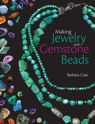 Making Jewelry with Gemstone Beads by Barbara Case