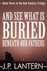 And See What Is Buried Beneath Our Fathers