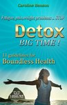 Detox, Big Time! 11 guidlines for Boundless health. Fatigue, pain, weight problems...STOP.