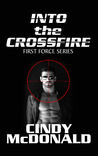 Into the Crossfire (First Force, #1)