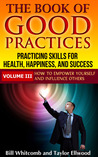 The Book of Good Practices Vol. III: How to Empower Yourself and Influence Others