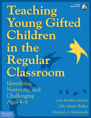 Teaching Young Gifted Children in the Regular Classroom: Indentifying, Nurturing, and Challenging Ages 4–9