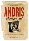Andris, Where are You? From Latvia to New Zealand: The Family Story of Andris Apse