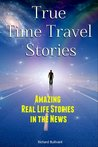 True Time Travel Stories: Amazing Real Life Stories In the News
