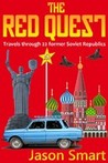 The Red Quest: Travels Through 22 Countries of the Former Soviet Union