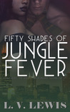 Fifty Shades of Jungle Fever by L.V. Lewis