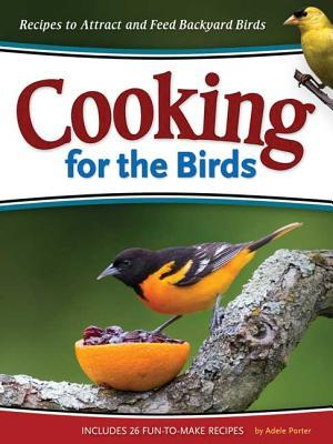 Cooking for the Birds: Recipes to Attract and Feed Backyard Birds