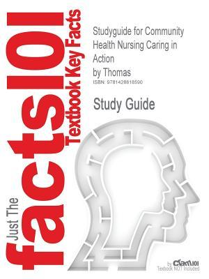 Studyguide for Community Health Nursing Caring in Action by Thomas, ISBN 9780766834972