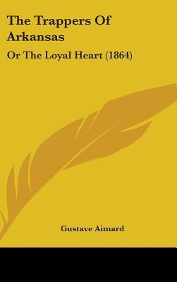 The Trappers of Arkansas: Or the Loyal Heart (1864)