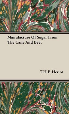 Manufacture of Sugar from the Cane and Beet
