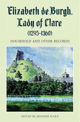 Elizabeth de Burgh, Lady of Clare (1295-1360): Household and Other Records