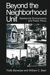 Beyond the Neighborhood Unit: Residential Environments and Public Policy
