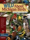 Wild about Michigan Birds: A Youth's Guide to the Birds of Michigan