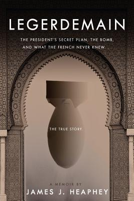 Legerdemain: The President's Secret Plan, The Bomb, and What the French Never Knew