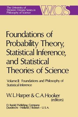 Foundations of Probability Theory, Statistical Inference, and Statistical Theories of Science: Volume II Foundations and Philosophy of Statistical Inference