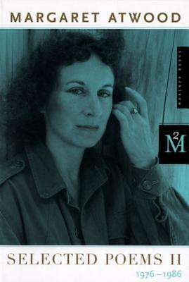 Selected Poems II by Margaret Atwood
