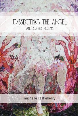 Dissecting the Angel and Other Poems
