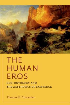 The Human Eros: Eco-Ontology and the Aesthetics of Existence