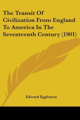 The Transit of Civilization from England to America in the Seventeenth Century (1901)