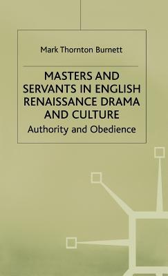 Masters And Servants In English Renaissance Drama And Culture: Authority And Obedience