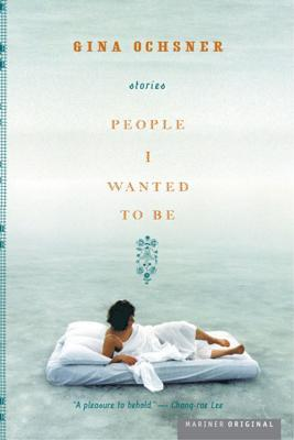 People I Wanted to Be by Gina Ochsner