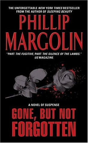Gone, But Not Forgotten by Phillip Margolin