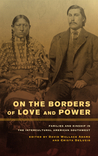 On the Borders of Love and Power: Families and Kinship in the Intercultural American Southwest