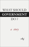What Should Government Do? A Story