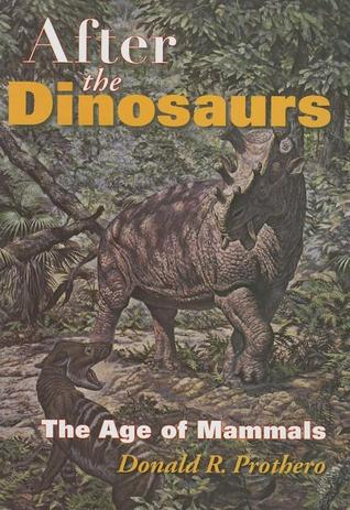 After the Dinosaurs by Donald R. Prothero